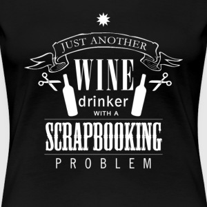 Just Another Wine Drinker With A Scrapbooking Prob - Women's Premium T-Shirt