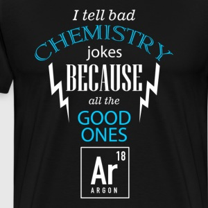 I Tell Bad Chemistry Jokes Because All The Good On - Men's Premium T-Shirt