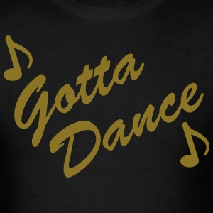 Gotta Dance T Mens - Men's T-Shirt