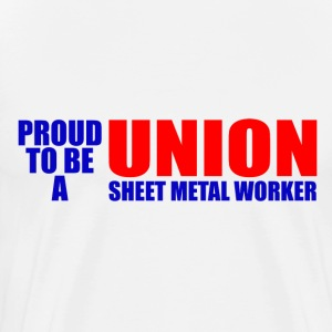 Proud To Be A Union Sheet Metal Worker - Men's Premium T-Shirt