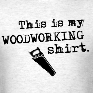 My Woodworking Shirt T-Shirts - Men's T-Shirt