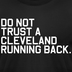 Do Not Trust a Cleveland Running Back. (Fantasy Fo - Men's T-Shirt by American Apparel