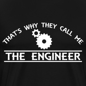 That's Why They Call Me The Engineer - Men's Premium T-Shirt