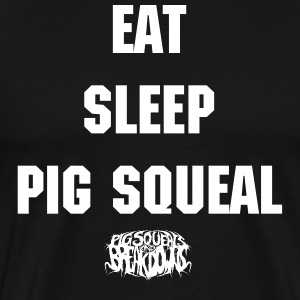 EAT SLEEP PIG SQUEAL - Men's Premium T-Shirt