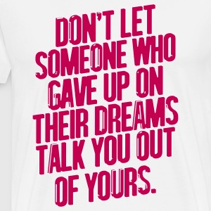 Don't Let Someone Who Gave Up On Their Dreams... T-Shirts - Men's Premium T-Shirt
