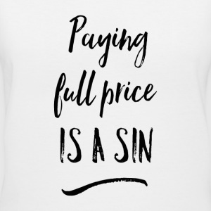 Paying Full Price is a SIN V Neck T-Shirt - Women's V-Neck T-Shirt