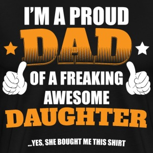 I'm a proud Dad of a freaking awesome girl...Yes,  - Men's Premium T-Shirt
