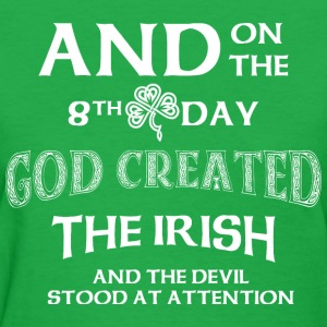 And on the 8th Day God created the IRISH - Women's T-Shirt