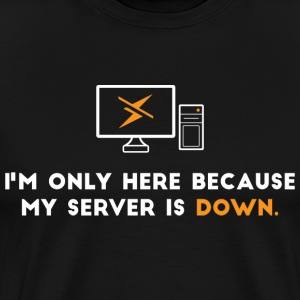 I'm only here because my server is down - Men's Premium T-Shirt