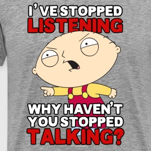 Family Guy's Stewie Has Stopped Listening - Men's Premium T-Shirt