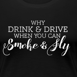 Why Drink and Drive When You Can Smoke and Fly  - Women's Premium T-Shirt