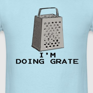 Doing Grate - Men's T-Shirt