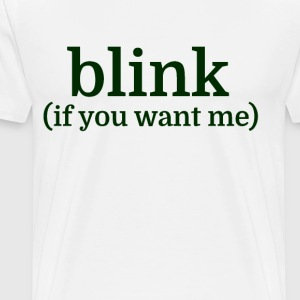 blink (if you want me) - Men's Premium T-Shirt