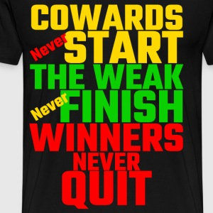 Cowards Never Start, The Weak Never Finish - Men's Premium T-Shirt