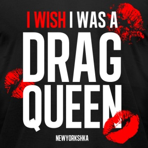 I wish I was a Drag Queen - Men's T-Shirt by American Apparel