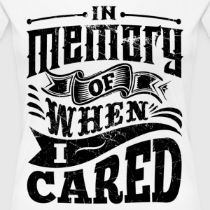 In Memory of When I Cared shirt - Women's Premium T-Shirt