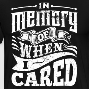 In Memory of When I Cared shirt - Men's Premium T-Shirt