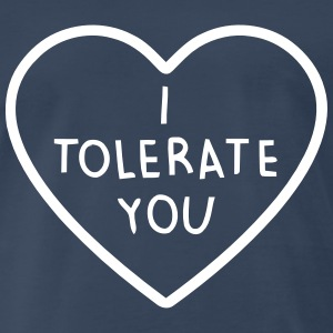 I TOLERATE YOU T-Shirts - Men's Premium T-Shirt