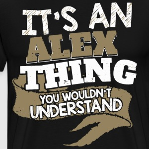 It's an Alex thing. You wouldn't Understand - Men's Premium T-Shirt