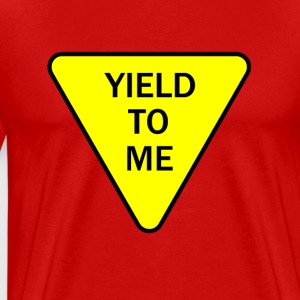 Yield To Me - Men's Premium T-Shirt