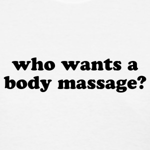 Who wants a body massage? - Women's T-Shirt