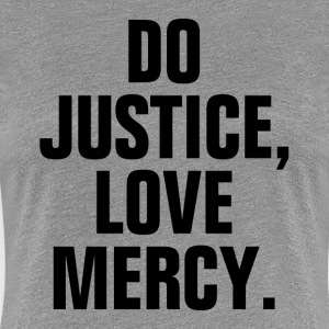 Do Justice Love Mercy Quote Women's T-Shirts - Women's Premium T-Shirt