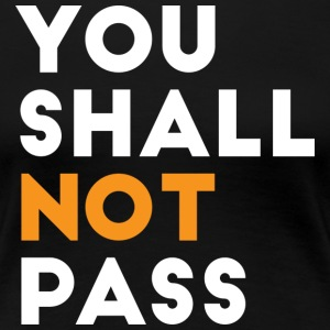 You shall not Pass - Women's Premium T-Shirt