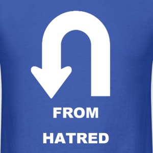 Make a U-Turn from Hatred - Men's T-Shirt