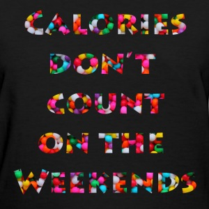 Calories Dont Count on the Weekends Women's T-Shirts - Women's T-Shirt