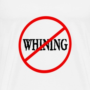 No Whining v1 - Men's Premium T-Shirt
