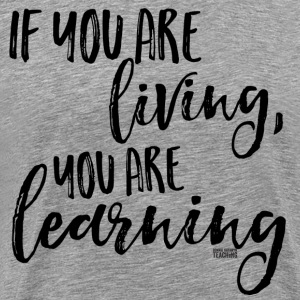If you are living you are learning t-shirt - Men's Premium T-Shirt