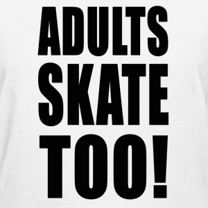 Adults Skate Too T-shirt - Women's T-Shirt