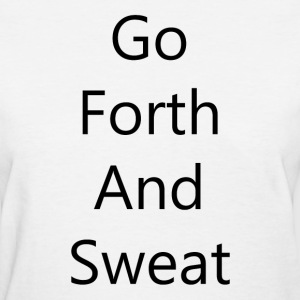 Go Forth and Sweat - Womens T Black Font - Women's T-Shirt