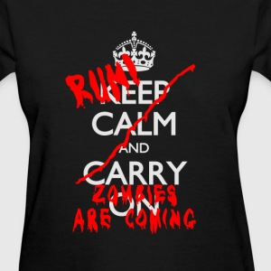 KEEP CALM AND...RUN! ZOMBIES ARE COMING - Women's T-Shirt