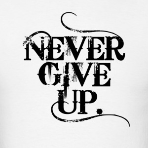 Never Give Up T-Shirt - Men's T-Shirt