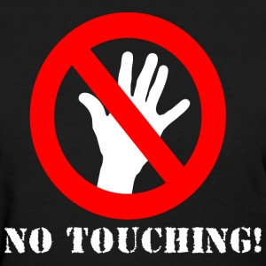 no touching! - Women's T-Shirt