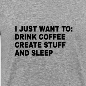 Drink Coffee, Create Stuff, Sleep Premium Men's Te - Men's Premium T-Shirt