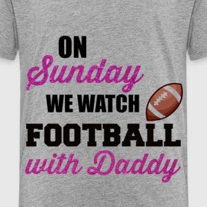 On Sunday We Watch Football With Daddy - Toddler Premium T-Shirt