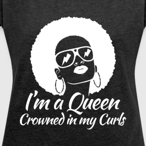 I'm A Queen Crowned in my Curls - Women's Roll Cuff T-Shirt