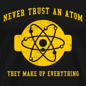 Never Trust An Atom - Men's Premium T-Shirt