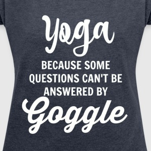 Yoga Because Some Questions Can't Be Answered By G - Women's Roll Cuff T-Shirt