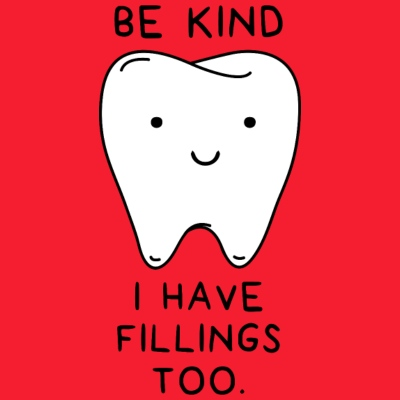 Be Kind I have fillings too