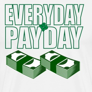 Everyday is Payday - Men's Premium T-Shirt