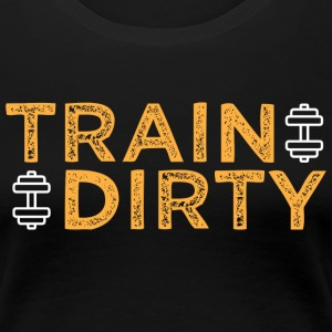 Train Dirty - Women's Premium T-Shirt
