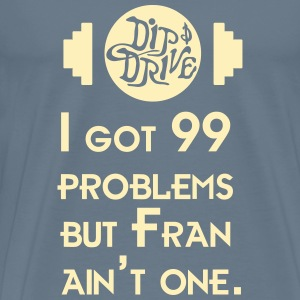 99 Problems - Fran - Men's Premium T-Shirt (Multip - Men's Premium T-Shirt