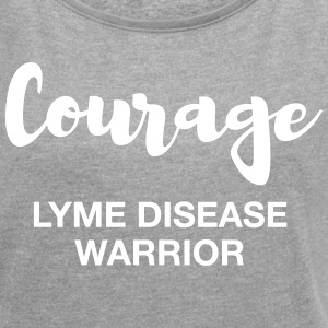 Courage Lyme Disease Warrior Tshirt - Women's Roll Cuff T-Shirt