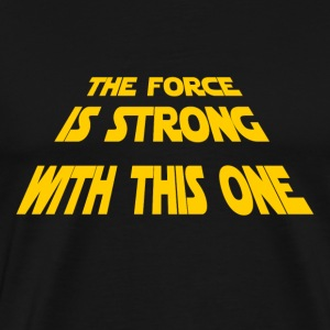 The Force Is Strong - Men's Premium T-Shirt