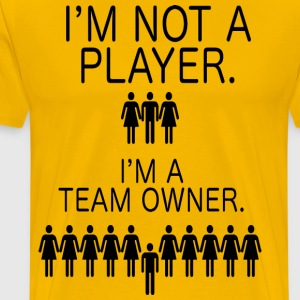 I'm not a player. I'm a Team Owner. - Men's Premium T-Shirt