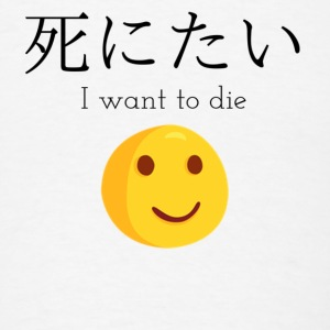 I want to DIE T-Shirt - Men's T-Shirt