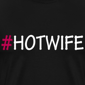 Hashtag Hot Wife Love  - Men's Premium T-Shirt